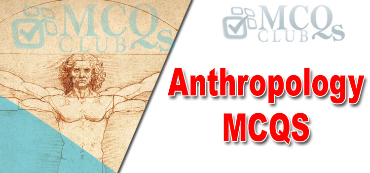 Anthropology MCQs